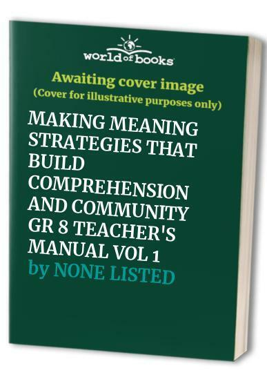 Making Meaning Strategies That Build Comprehension And Communi... By None Listed