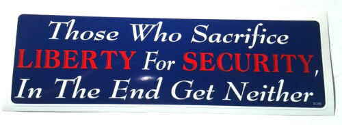 THOSE WHO SACRIFICE LIBERTY FOR SECURITY IN THE END GET..Bumper Sticker SC69 HB