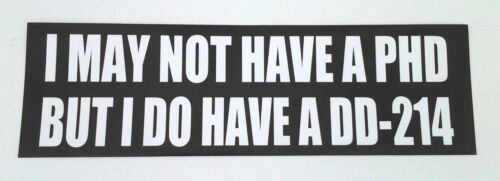 I MAY NOT HAVE A PHD BUT I DO HAVE A DD-214 Military Bumper Sticker