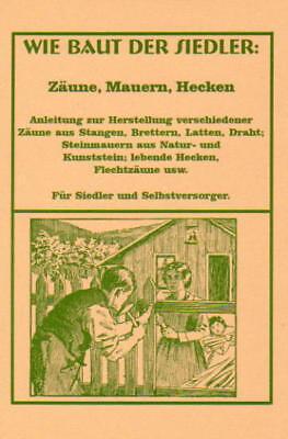 Wie baut man: Zäune, Mauern, Hecken, Flechtzäune 1919 Selbstversorgung Prepper
