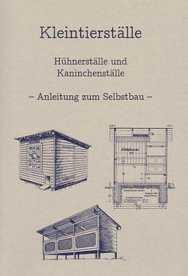 Kleintierställe für Hühner und Kaninchen - Anleitung zum Selbstbau, mit Plänen