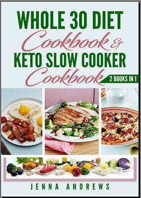 Whole 30 Cookbook AND Keto Slow Cooker Cookbook – 2 Books IN 1 {P.D.F}
