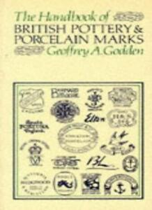 The Handbook of British Pottery and Porcelain Marks By Geoffrey A. Godden