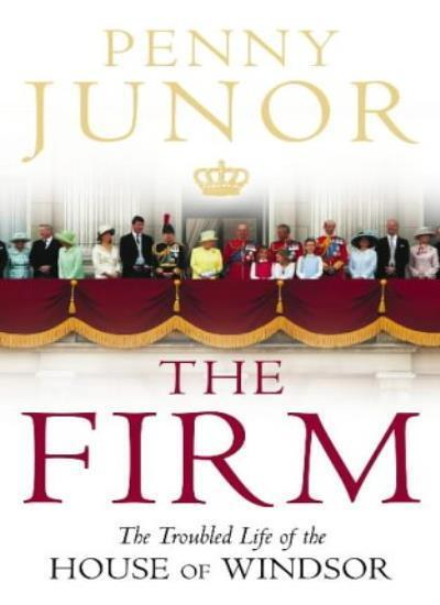 The Firm: The Troubled Life of the House of Windsor By Penny Ju .9780007102150