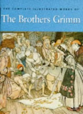The Complete Illustrated Works of the Brothers Grimm By Jacob G (The Complete Illustrated Works Of The Brothers Grimm)