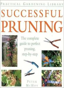 Successful Pruning: The Complete Guide to Pruning Success (Practical Gardening