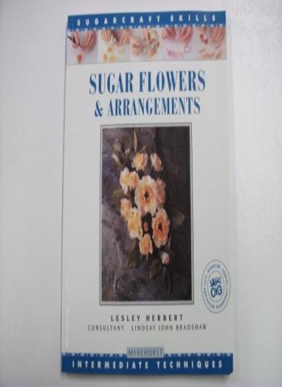 Sugar Flowers and Arrangements (Sugarcraft Skills: Intermediate Techniques) By
