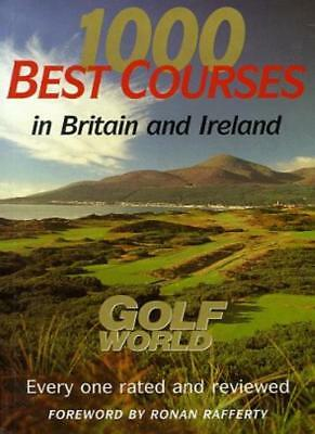 1000 Best Golf Courses in Britain and Ireland: Golf World By Jim
