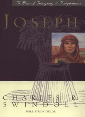 Joseph...a Man of Integrity & Forgiveness (Bible Study) By Charles R. Swindoll