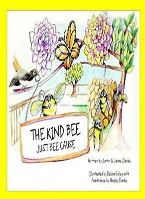 The Kind Bee: Just Bee Cause, Clarke, Justin, Jaime 9781733732109 (The Bee Cause)