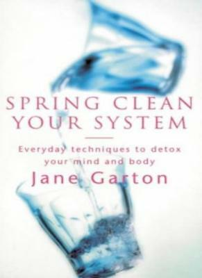Spring Clean Your System Everyday Techni By JANE GARTON
