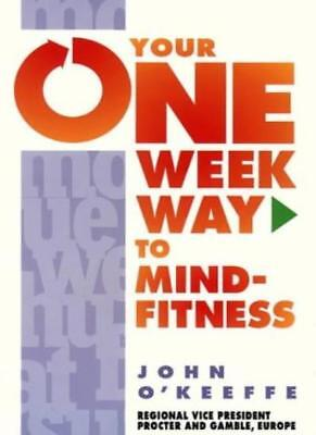 Your One Week Way to Mind Fitness By John O'Keefe