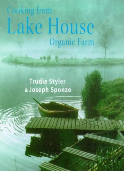 Cooking from Lake House Organic Farm,Trudie Styler, Joseph Sponzo