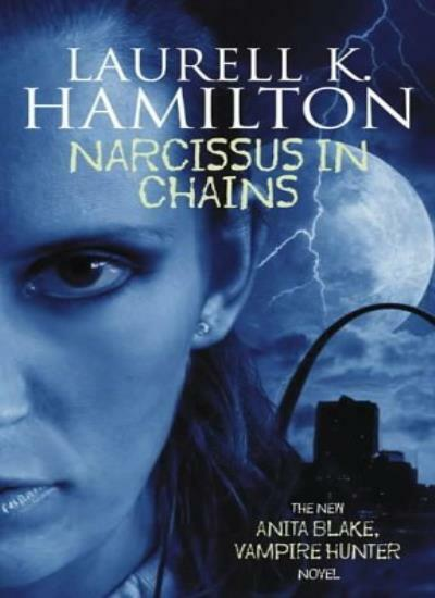 Narcissus In Chains: Anita Blake, Vampire Hunter 10,Laurell K. Hamilton