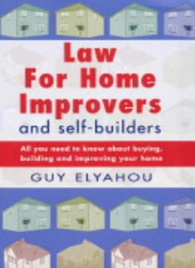Law for Home Improvers and Self-builders By Guy Elyahou
