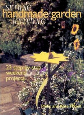 Simple Handmade Garden Furniture: 23 Step-By-Step Weekend Projects (Simple Han,