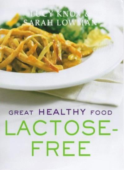 Great Healthy Food Lactose-free: Over 100 Recipes Using Easy-to-find Ingredien,