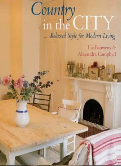 Country in the City: Relaxed Style for Modern Living,Alexandra Campbell