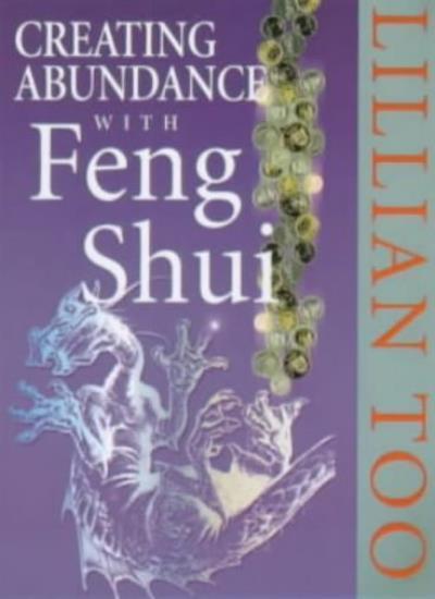 Creating Abundance With Feng Shui,Lillian Too