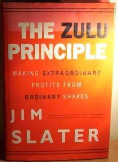The Zulu Principle: Making Extraordinary Profits from Ordinary Shares,Jim Slate