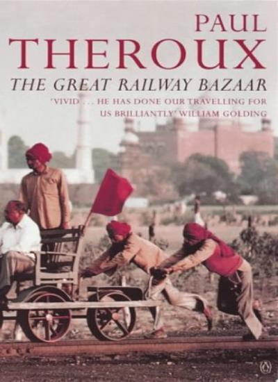 The Great Railway Bazaar: By Train Through Asia,Paul Theroux