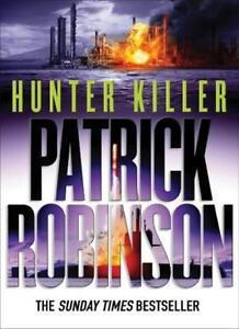 Hunter Killer By Patrick Robinson. 9780434013128