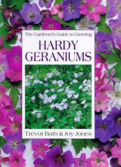The Gardener's Guide to Growing Hardy Geraniums,Trevor Bath, Joy Jones, Rosemar
