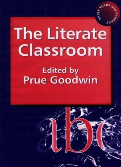 The Literate Classroom,Prue Goodwin