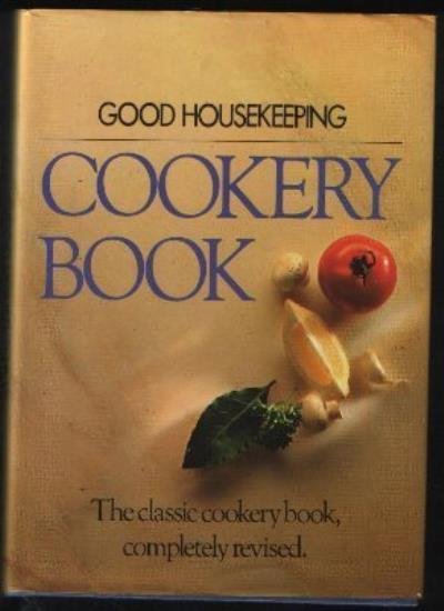 Good Housekeeping Cookery Book: The Cook's Classic Companion,Good Housekeeping