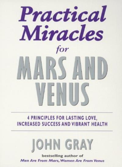 Practical Miracles for Mars and Venus: 4 Principles for Lasting Love, Increase,