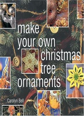 Make Your Own Christmas Tree Ornaments (Christmas Crafts),Carolyn Bell](Make Your Own Christmas Ornaments)