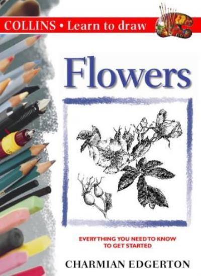 Collins Learn to Draw - Flowers,Charmian Edgerton