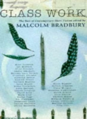 Class Work: The Best of Contemporary Short Fiction,Malcolm Bra