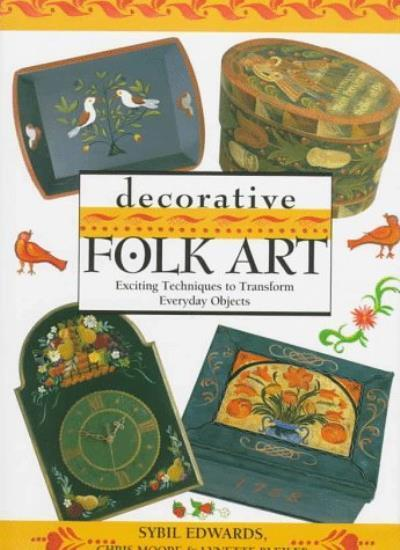 Decorative Folk Art: Exciting Techniques to Transform Everyday Objects,Sybil Ed