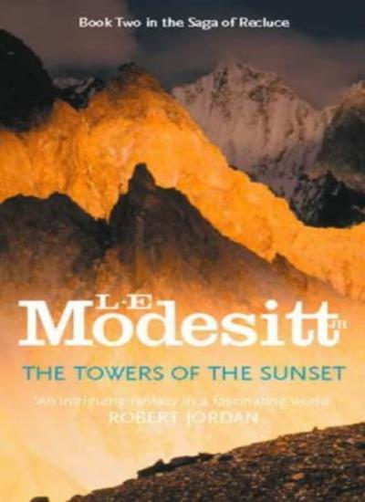 The Towers Of The Sunset: Book Two: The Saga of Recluce,L. E. Modesitt Jr.