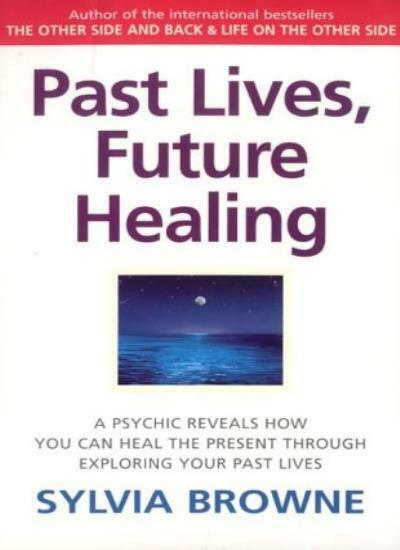 Past Lives, Future Healing: A psychic reveals how you can heal the present thr,