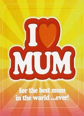 I Love Mum - For The Best Mum In The World (The Best Love Ever)