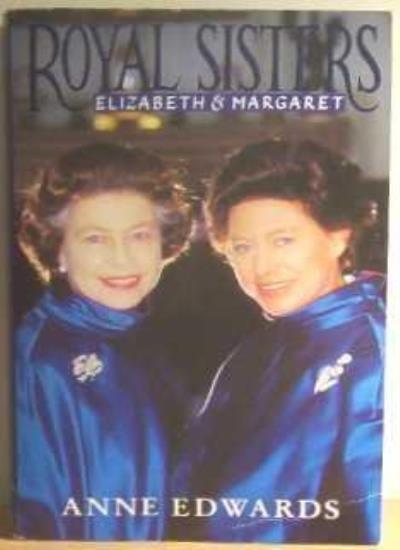 Royal Sisters: Elizabeth and Margaret By Anne Edwards. 9780006372769