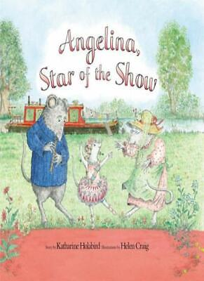 Angelina, Star of the Show. Story by Katharine Holabird (Picture Puffin) By Kat
