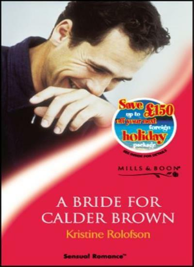 A Bride for Calder Brown (Sensual Romance),Kristine Rolofson