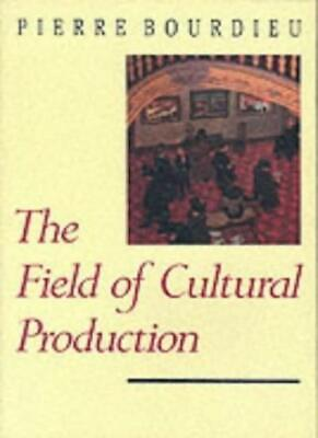 The Field of Cultural Production: Essays on Art and Literature, (Pierre Bourdieu The Field Of Cultural Production)