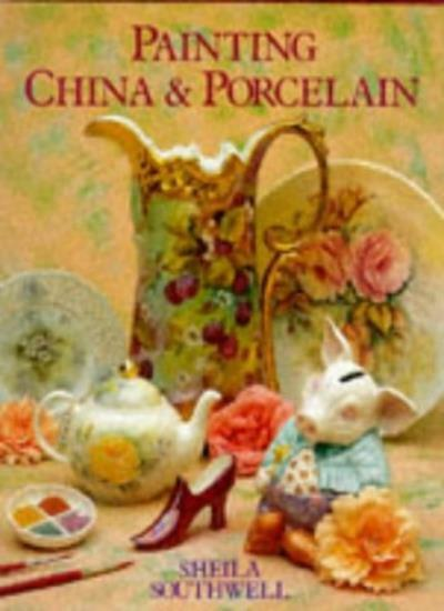 Painting China and Porcelain By Sheila Southwell. 9780715302835
