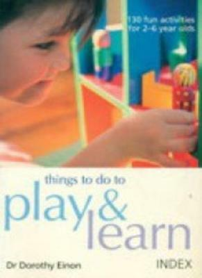 THINGS TO DO TO PLAY & LEARN - 130 Fun Activities for 2-6 Year Olds, - Learning Activities For 2 Year Olds