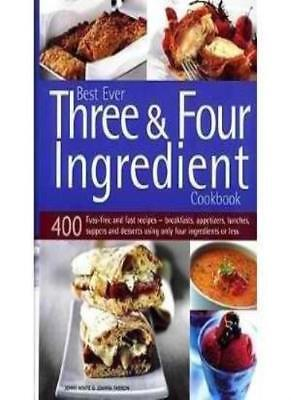 Best Ever Three and Four Ingredient Cookbook : 400 Fuss-Free and Fast Recipes