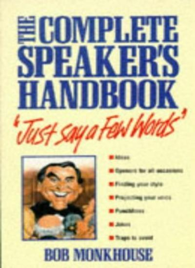 Just Say a Few Words: The Complete Speaker's Handbook,Bob Monkhouse