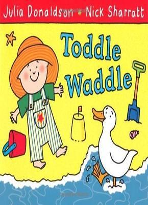 Toddle Waddle By Julia Donaldson, Nick Sharratt. 9780230706484