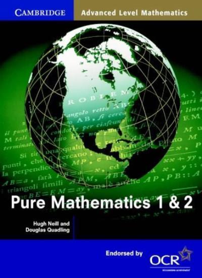Pure Mathematics 1 and 2 (Cambridge Advanced Level Mathematics for OCR),Hugh Ne