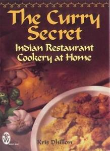 The Curry Secret : Indian Restaurant Cookery at Home By Kris Dhillon