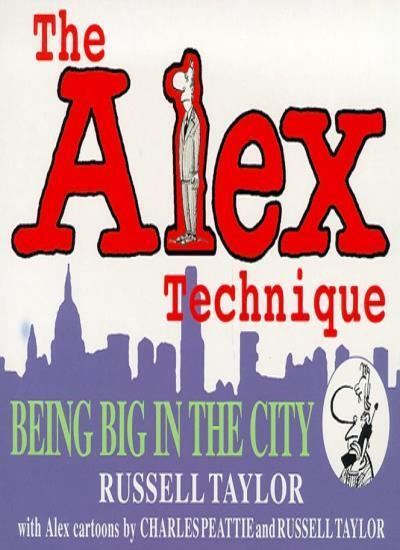 The Alex Technique : Being Big in the City,Russell Taylor,Charles Peattie