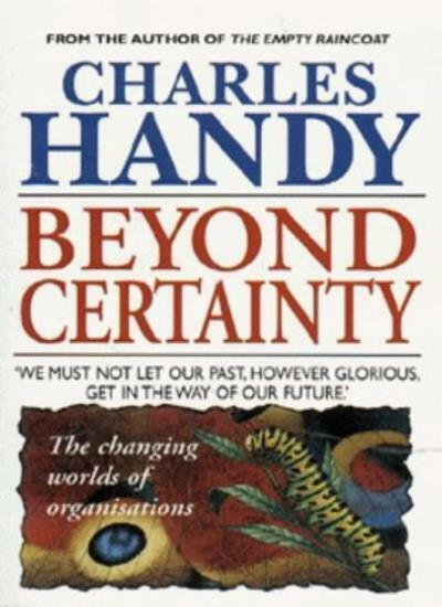 Beyond Certainty: The Changing Worlds of Organisations: Changing World of Orga,
